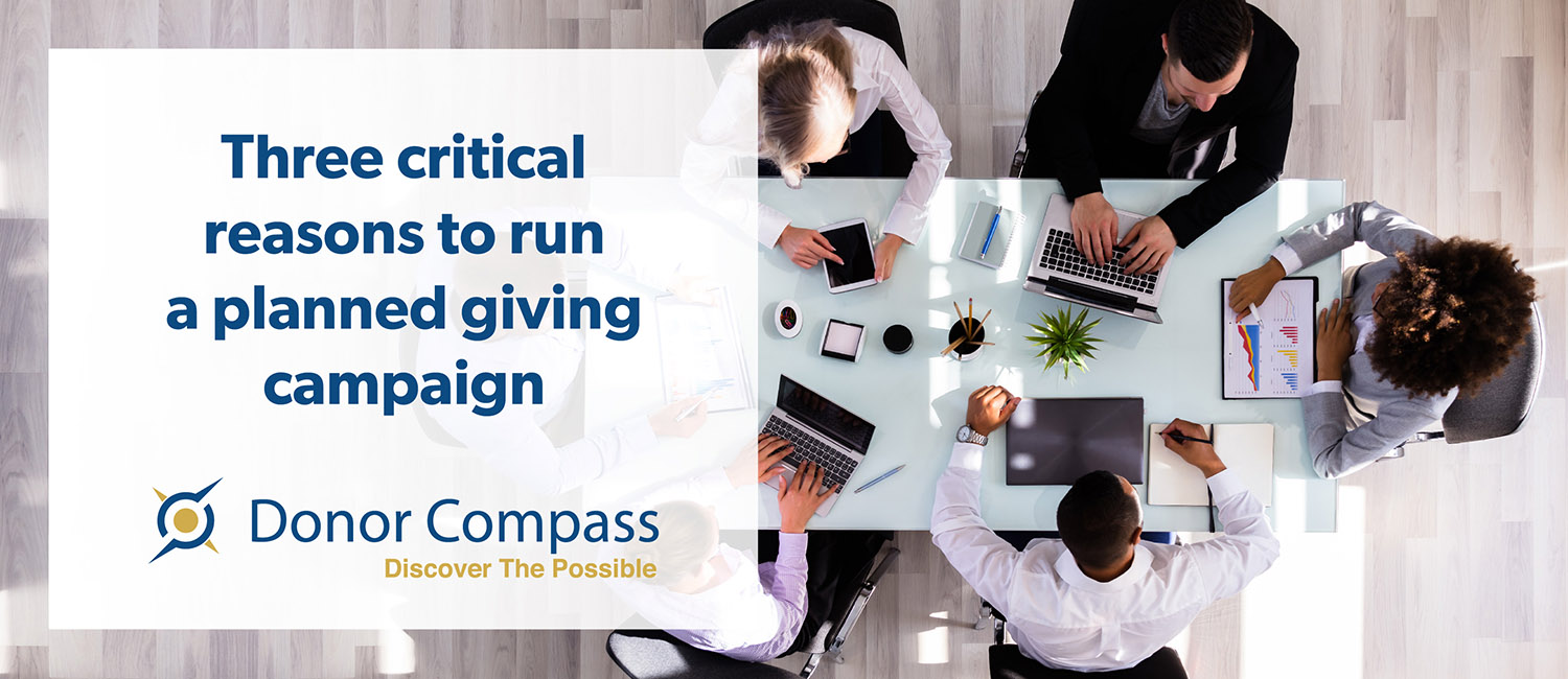 Three Critical Reasons to Run a Planned Giving Campaign